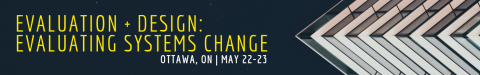 Evaluation + Design: Evaluating Systems Change (Ottawa, ON | May 22-23)